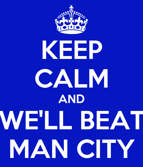 KEEP CALM AND WE'LL BEAT MAN CITY