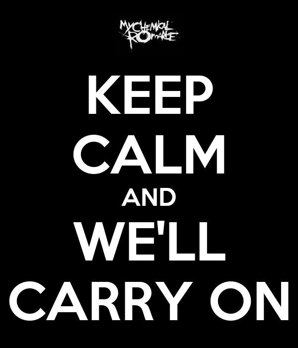 KEEP CALM AND  WE'LL  CARRY ON