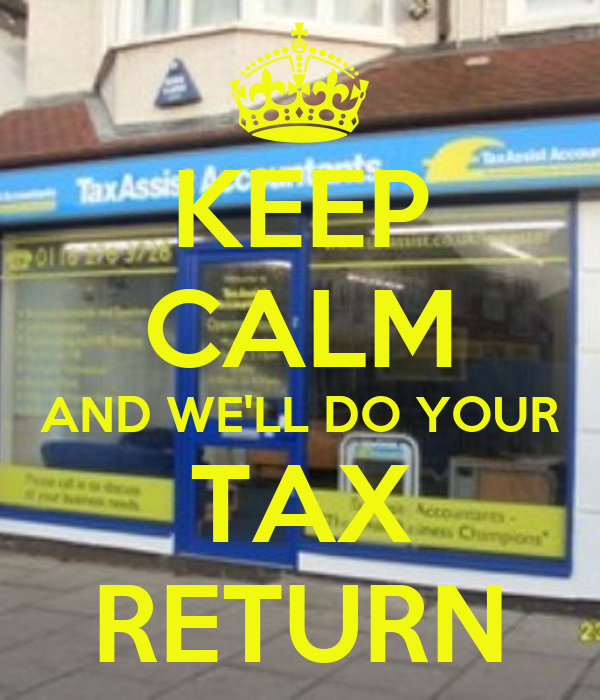 KEEP CALM AND WE'LL DO YOUR TAX RETURN