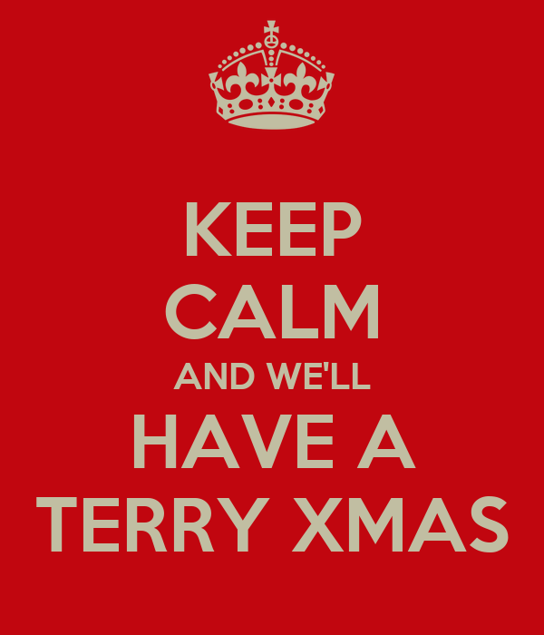KEEP CALM AND WE'LL HAVE A TERRY XMAS