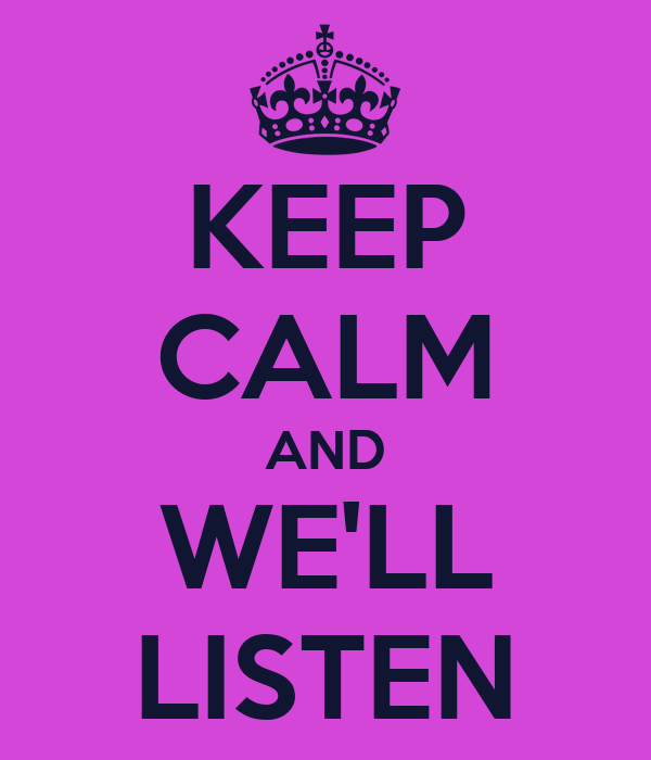 KEEP CALM AND WE'LL LISTEN