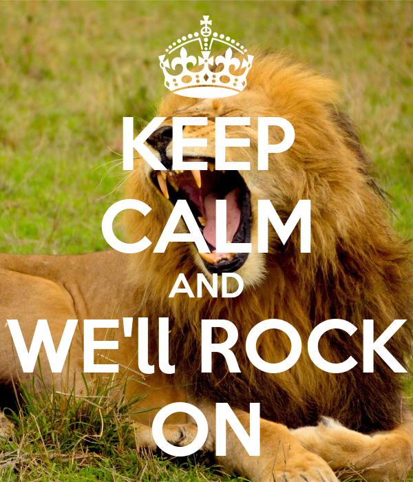 KEEP CALM AND WE'll ROCK ON