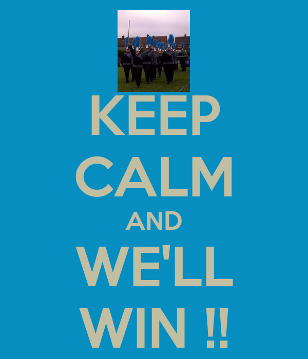 KEEP CALM AND WE'LL WIN !!