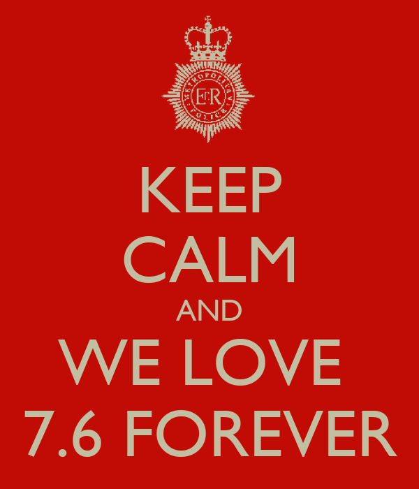 KEEP CALM AND WE LOVE  7.6 FOREVER