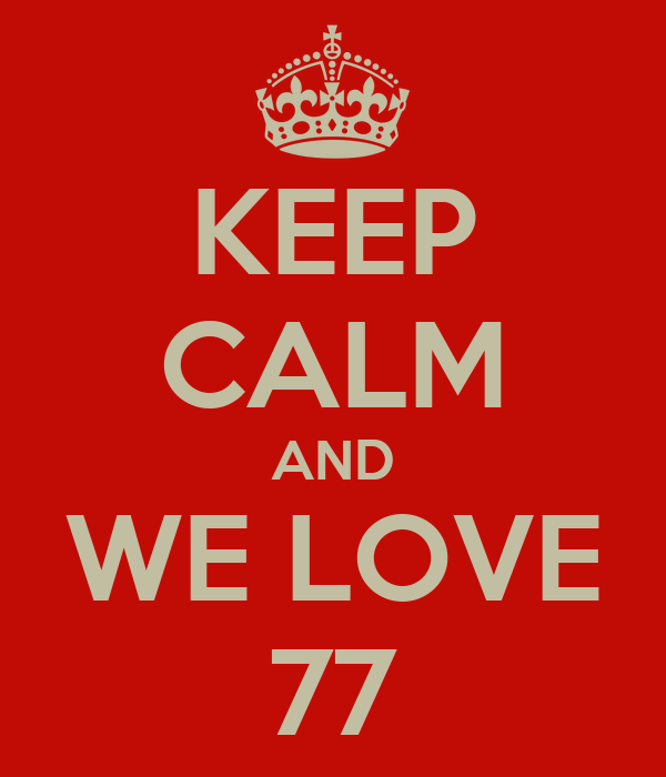 KEEP CALM AND WE LOVE 77