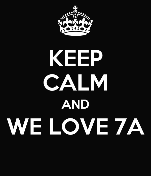 KEEP CALM AND WE LOVE 7A