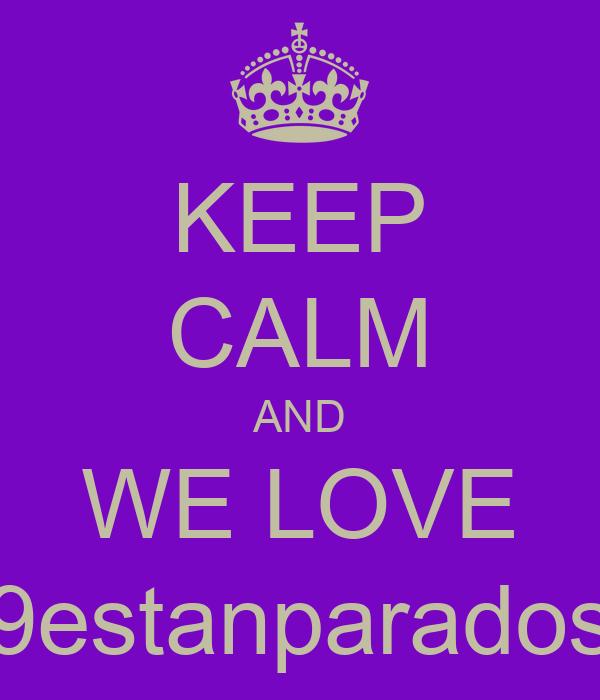KEEP CALM AND WE LOVE 9estanparados