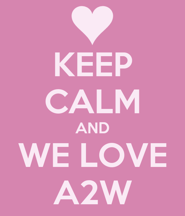 KEEP CALM AND WE LOVE A2W