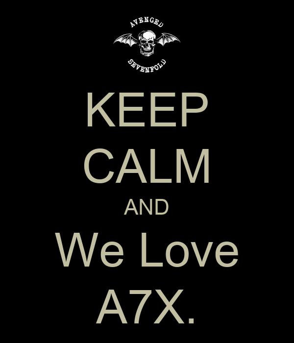 KEEP CALM AND We Love A7X.