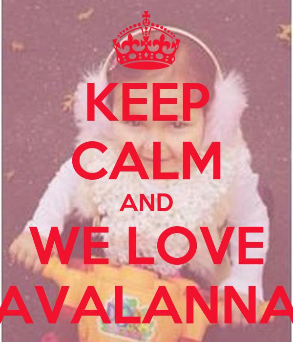 KEEP CALM AND WE LOVE AVALANNA