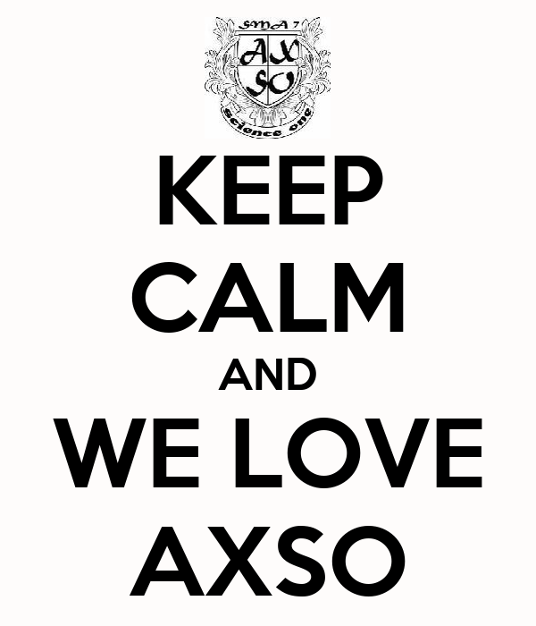 KEEP CALM AND WE LOVE AXSO
