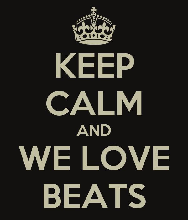 KEEP CALM AND WE LOVE BEATS