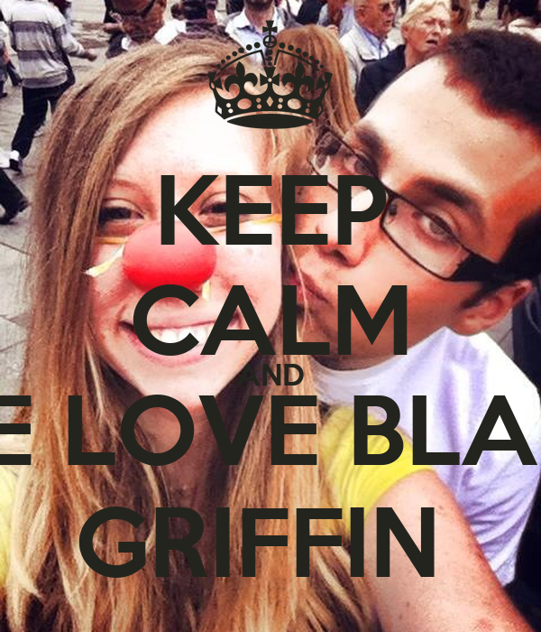 KEEP CALM AND WE LOVE BLAKE GRIFFIN