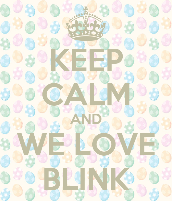 KEEP CALM AND WE LOVE BLINK