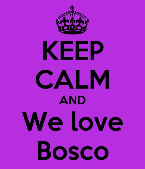 KEEP CALM AND We love Bosco