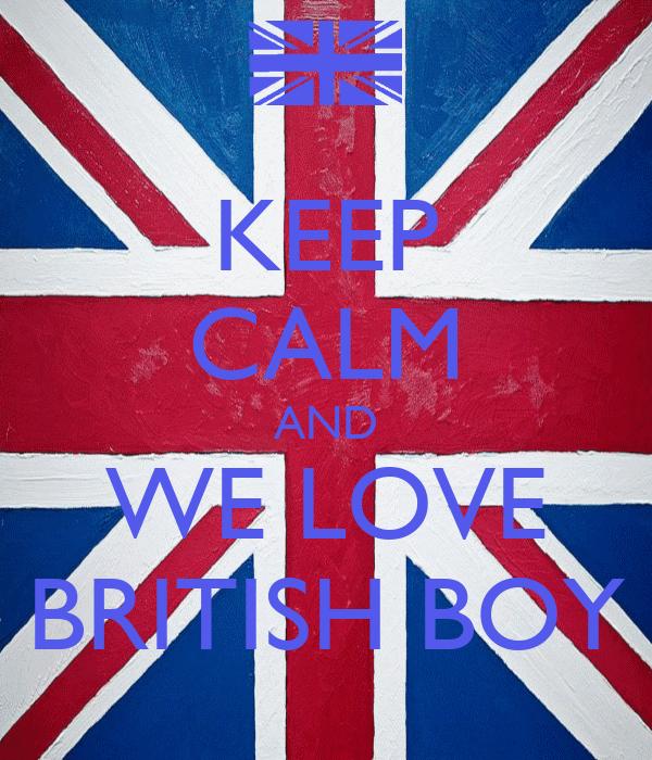 KEEP CALM AND WE LOVE BRITISH BOY