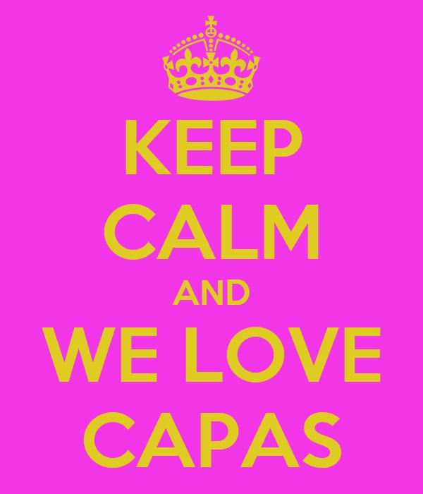 KEEP CALM AND WE LOVE CAPAS