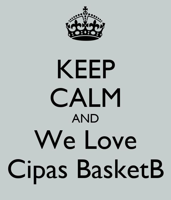 KEEP CALM AND We Love Cipas BasketB