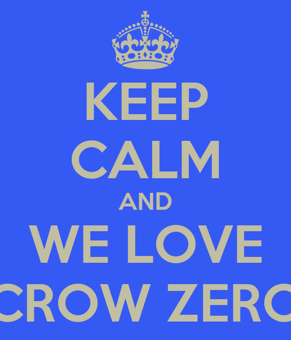 KEEP CALM AND WE LOVE CROW ZERO