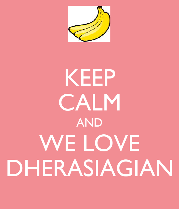KEEP CALM AND WE LOVE DHERASIAGIAN