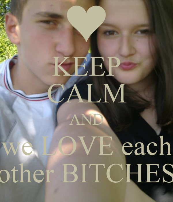 We Love Each Other: KEEP CALM AND We LOVE Each Other BITCHES Poster