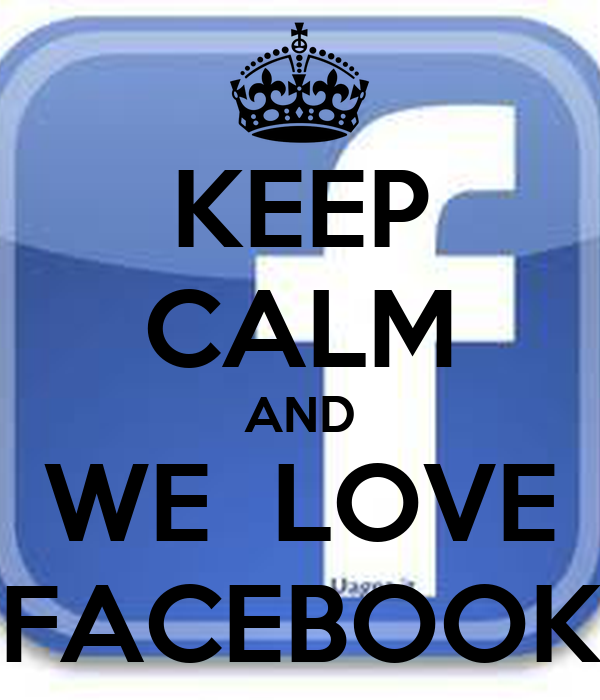 KEEP CALM AND WE  LOVE FACEBOOK
