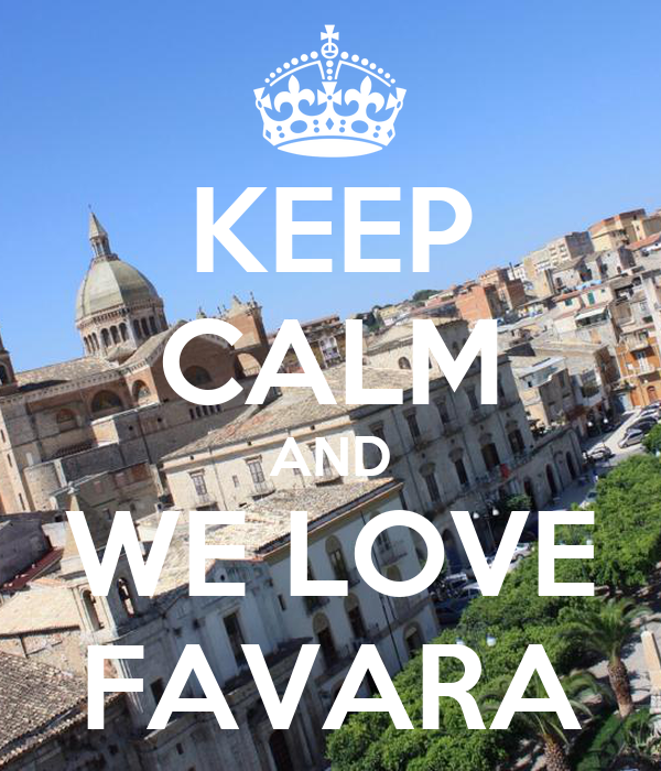 KEEP CALM AND WE LOVE FAVARA