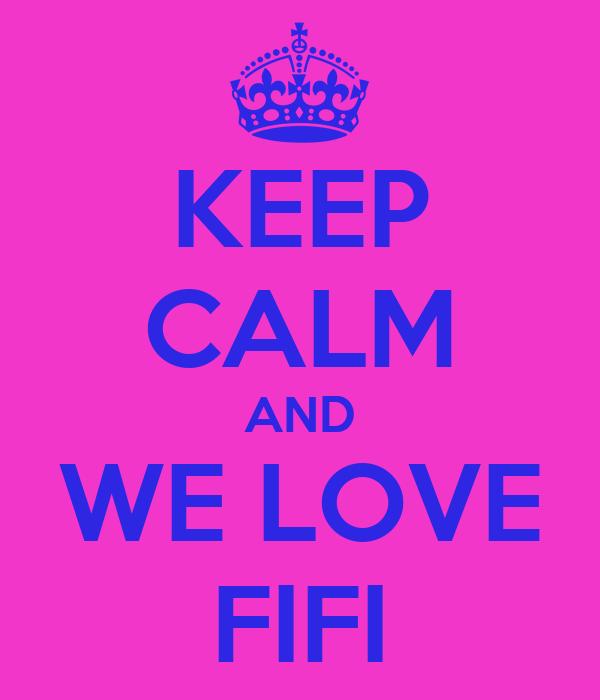 KEEP CALM AND WE LOVE FIFI