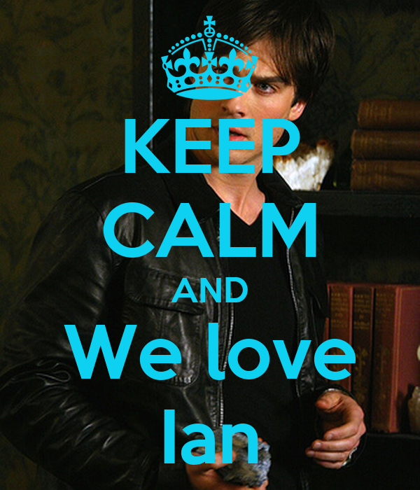 KEEP CALM AND We love Ian