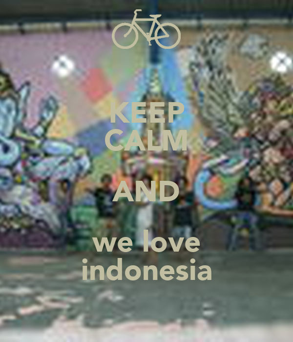 KEEP CALM AND we love indonesia