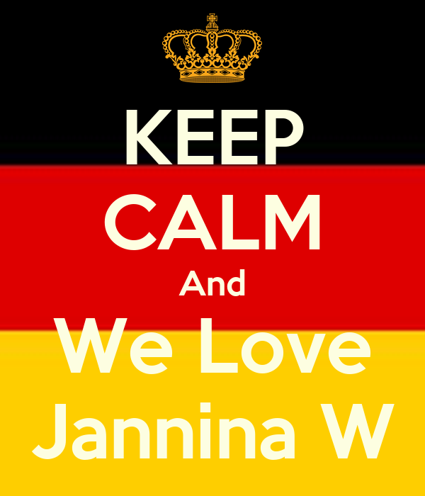 KEEP CALM And We Love Jannina W