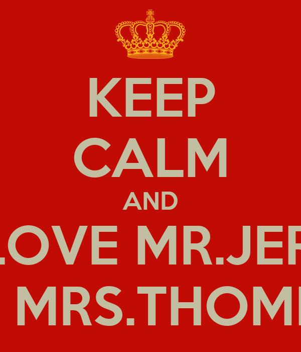 KEEP CALM AND WE LOVE MR.JERRAT  AND MRS.THOMPSAN