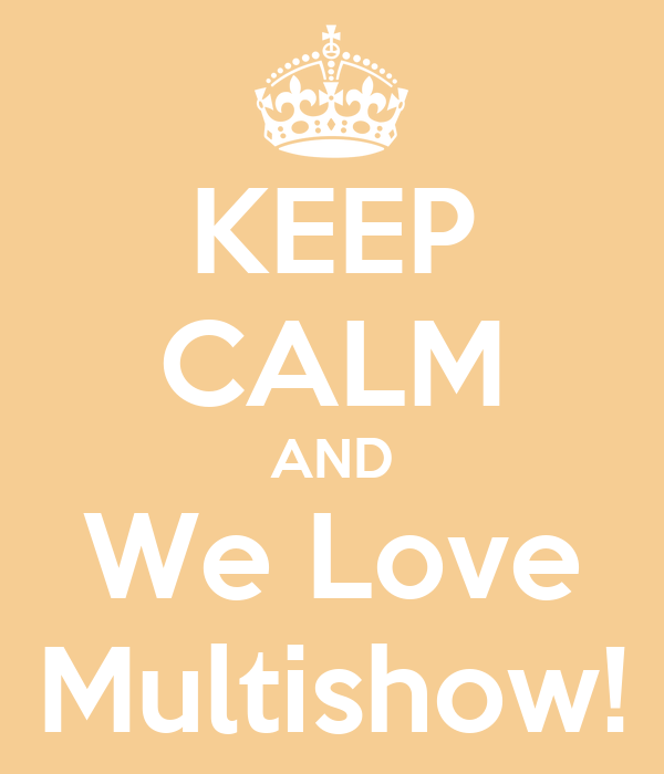 KEEP CALM AND We Love Multishow!