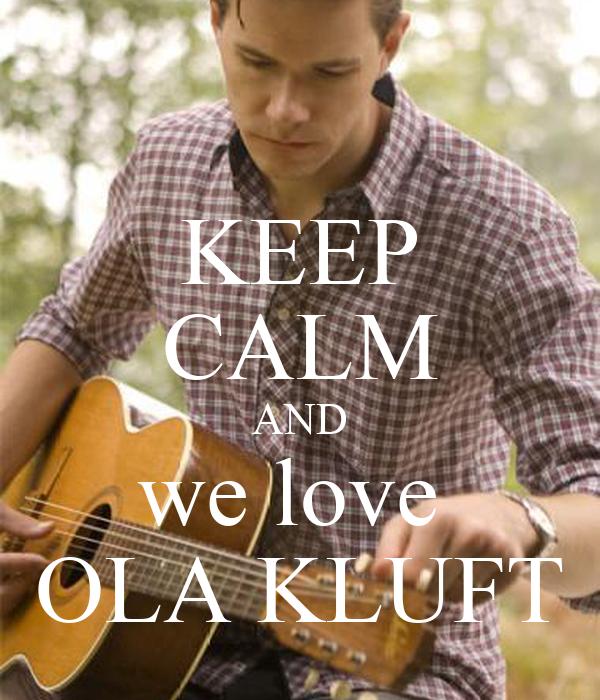 KEEP CALM AND we love  OLA KLUFT