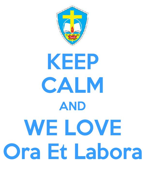 KEEP CALM AND WE LOVE Ora Et Labora