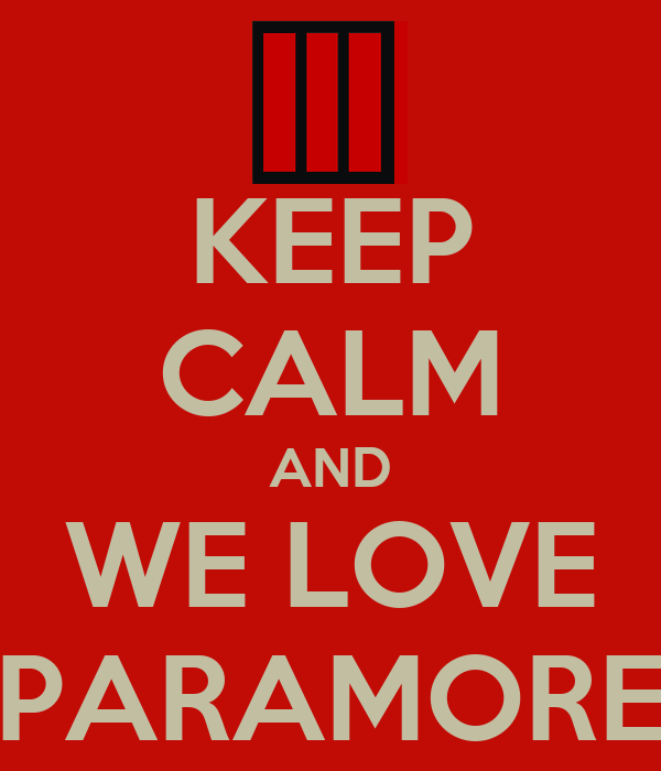 KEEP CALM AND WE LOVE PARAMORE