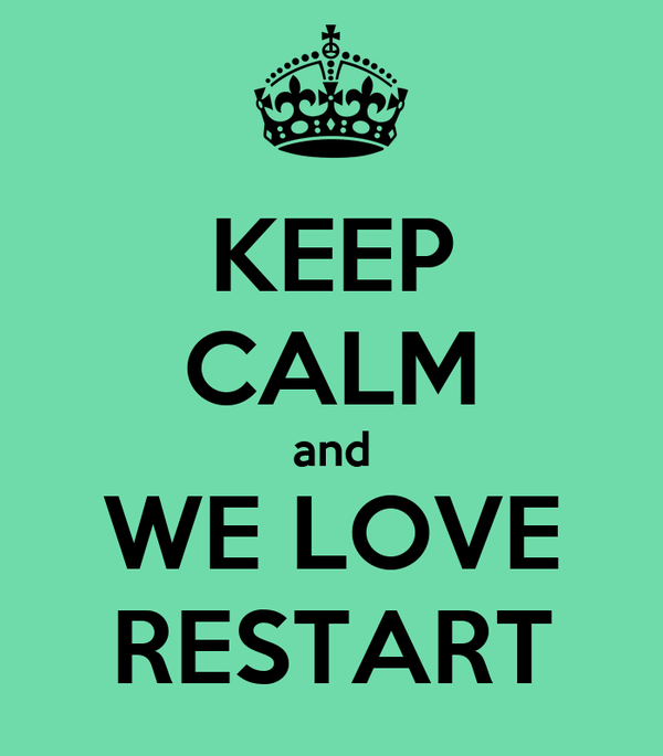 KEEP CALM and WE LOVE RESTART
