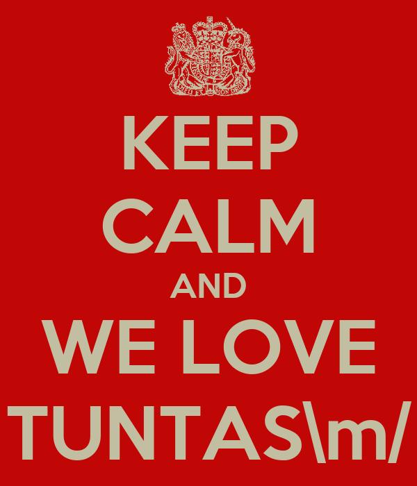 KEEP CALM AND WE LOVE TUNTAS\m/