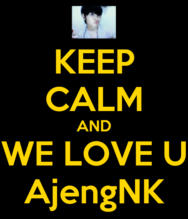 KEEP CALM AND WE LOVE U AjengNK