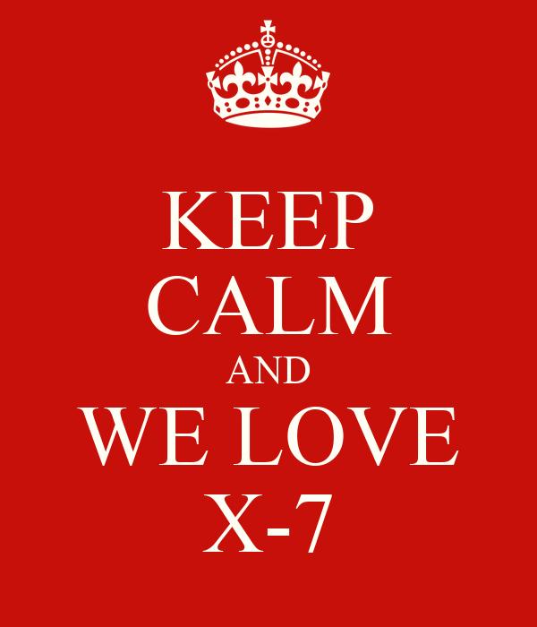 KEEP CALM AND WE LOVE X-7