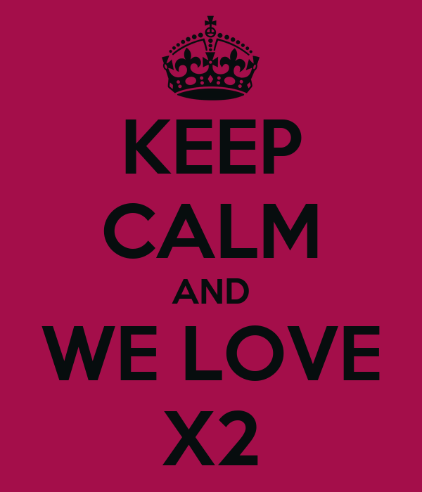KEEP CALM AND WE LOVE X2