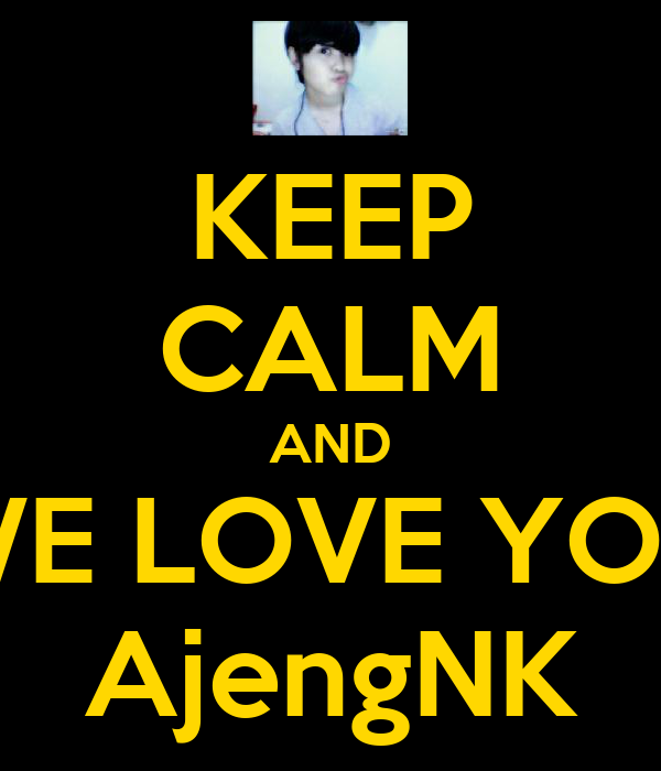 KEEP CALM AND WE LOVE YOU AjengNK