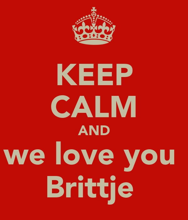 KEEP CALM AND we love you  Brittje