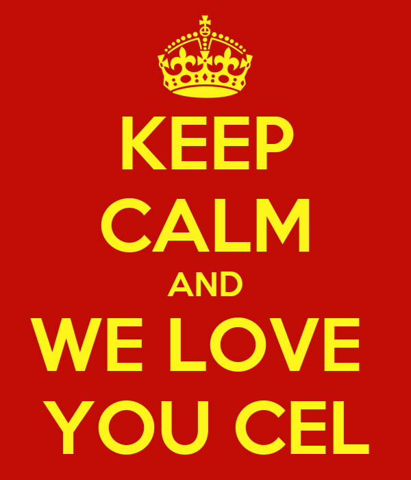 KEEP CALM AND WE LOVE  YOU CEL