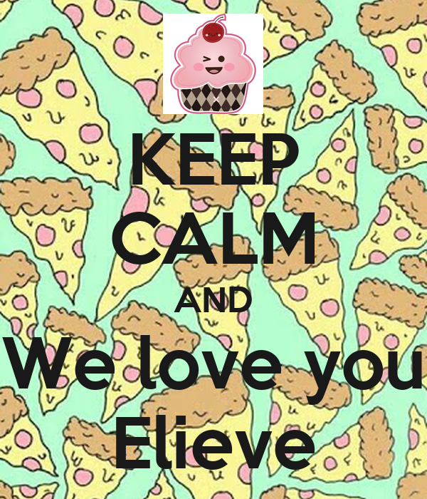 KEEP CALM AND We love you Elieve