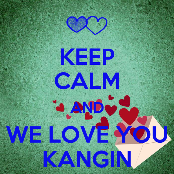 KEEP CALM AND WE LOVE YOU KANGIN