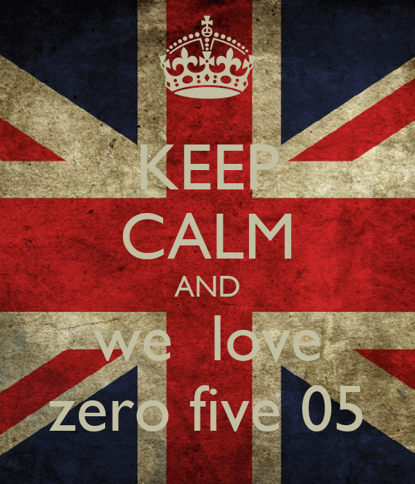 KEEP CALM AND we  love zero five 05