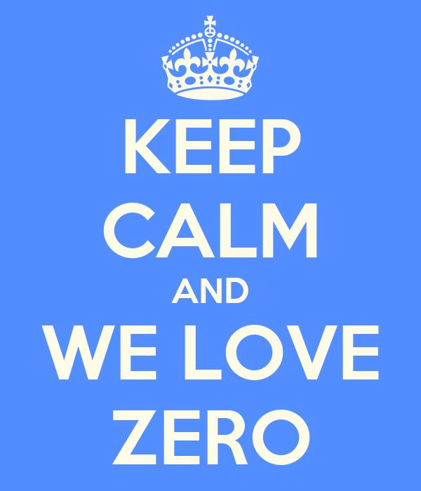 KEEP CALM AND WE LOVE ZERO