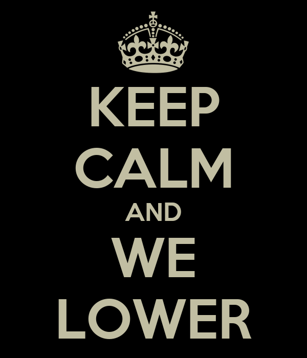 KEEP CALM AND WE LOWER