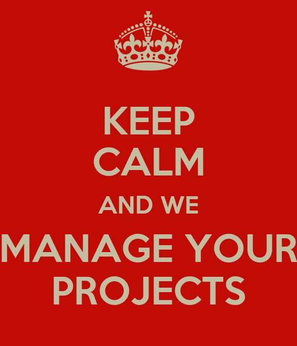 KEEP CALM AND WE MANAGE YOUR PROJECTS